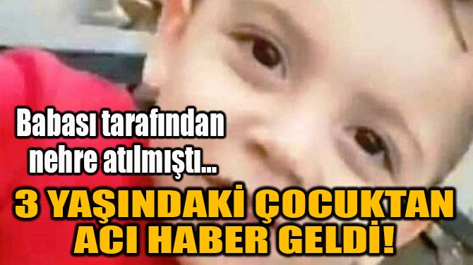 3 YAŞINDAKİ ÇOCUKTAN ACI HABER GELDİ!