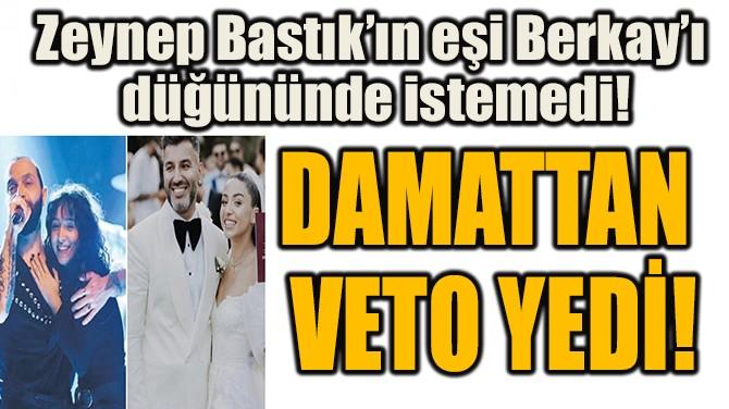 ZEYNEP BASTIK'IN EŞİ BERKAY'I  DÜĞÜNÜNDE İSTEMEDİ!
