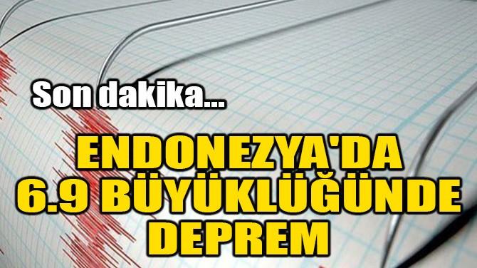 ENDONEZYA'DA 6.9 BÜYÜKLÜĞÜNDE DEPREM!