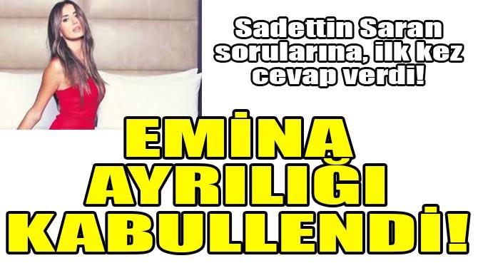 EMİNA AYRILIĞI KABULLENDİ!