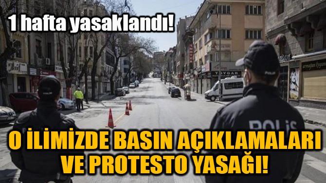 O İLİMİZDE BASIN AÇIKLAMALARI VE PROTESTO YASAĞI!
