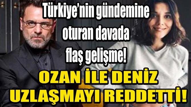 OZAN GÜVEN'İN ŞİKAYETÇİ OLDUĞU SORUŞTURMADA UZLAŞMA SAĞLANAMADI!