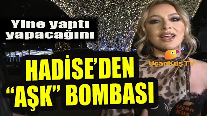 """HADİSE'DEN """"AŞK"""" BOMBASI!"""