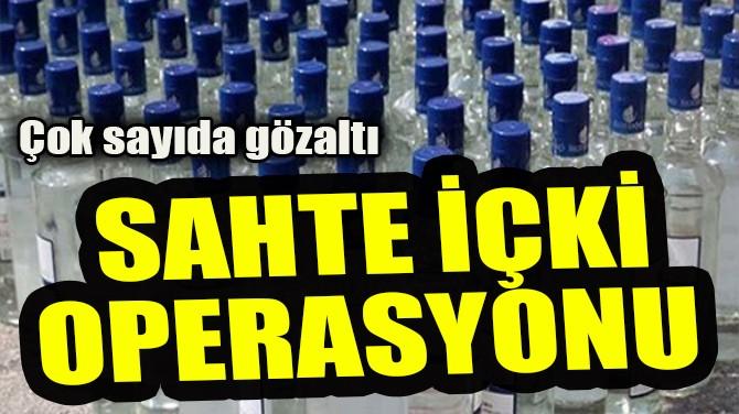 SAHTE İÇKİ OPERASYONU!
