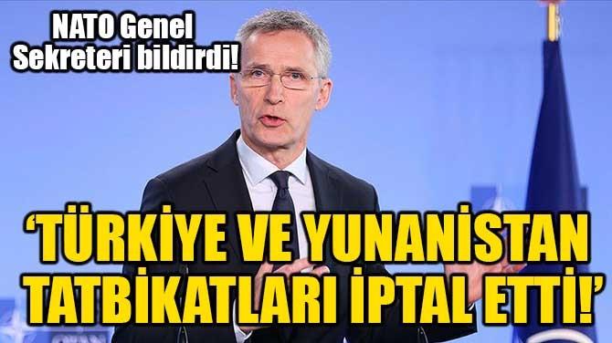 'TÜRKİYE VE YUNANİSTAN TATBİKATLARI İPTAL ETTİ!'