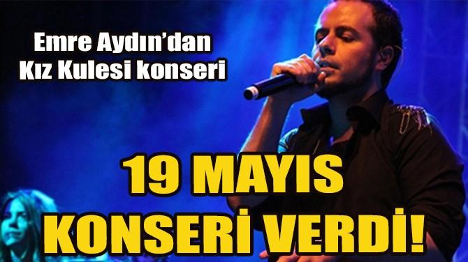 EMRE AYDIN, KIZ KULESİ'NDE 19 MAYIS'A ÖZEL KONSER VERDİ