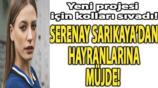 SERENAY SARIKAYA'DAN HAYRANLARINA MÜJDE!