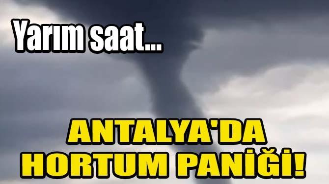 ANTALYA'DA HORTUM PANİĞİ!
