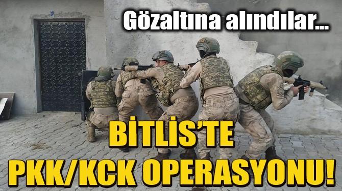 BİTLİS'TE PKK/KCK OPERASYONU