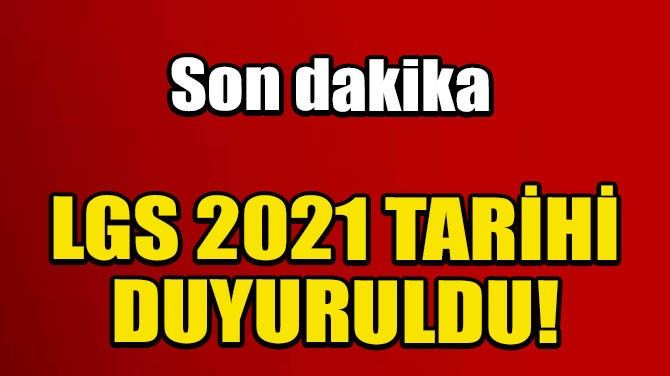 LGS 2021 TARİHİ DUYURULDU!