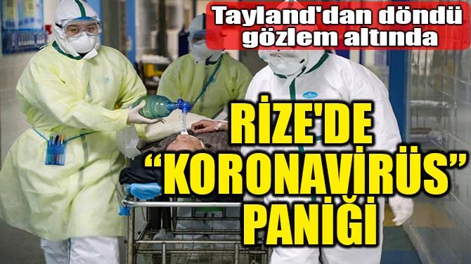 """RİZE'DE """"KORONAVİRÜS"""" PANİĞİ"""