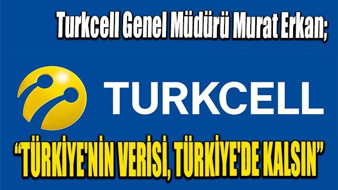 """""""TÜRKİYE'NİN VERİSİ, TÜRKİYE'DE KALSIN"""""""