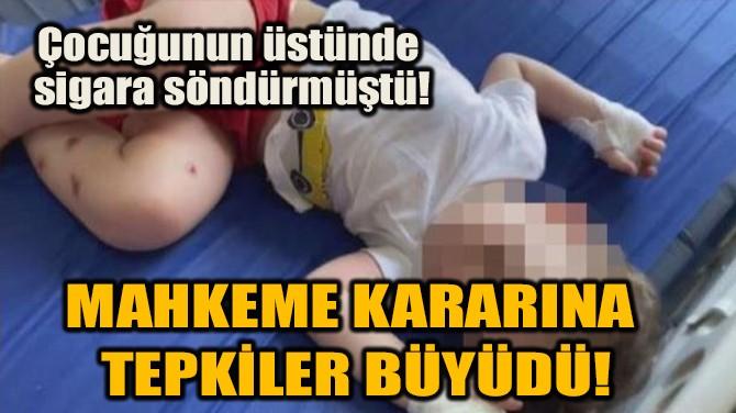 MAHKEME KARARINA TEPKİLER BÜYÜDÜ!