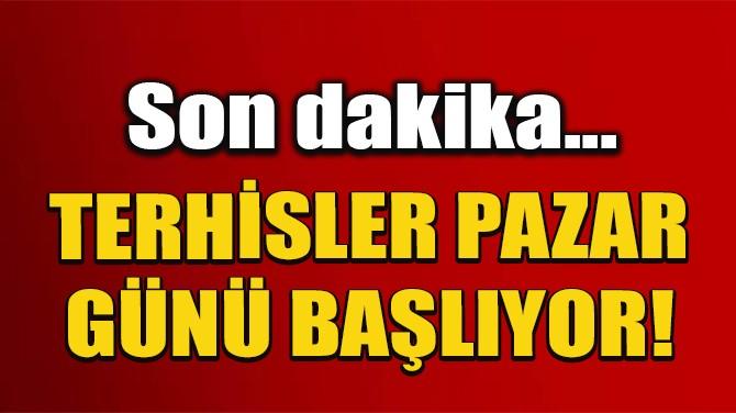 TERHİSLER PAZAR GÜNÜ BAŞLIYOR!