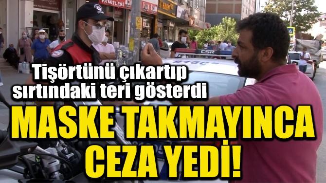 MASKE TAKMAYINCA CEZA YEDİ!
