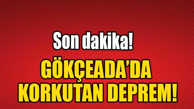 GÖKÇEADA'DA  KORKUTAN DEPREM!