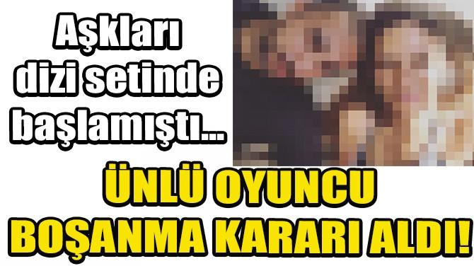 ÜNLÜ OYUNCU BOŞANMA KARARI ALDI!