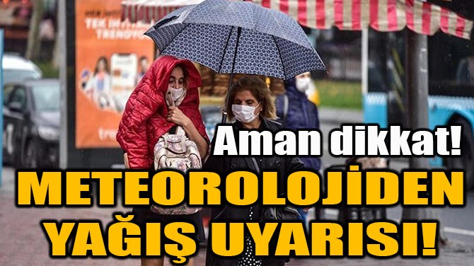 METEOROLOJİDEN YAĞIŞ UYARISI!