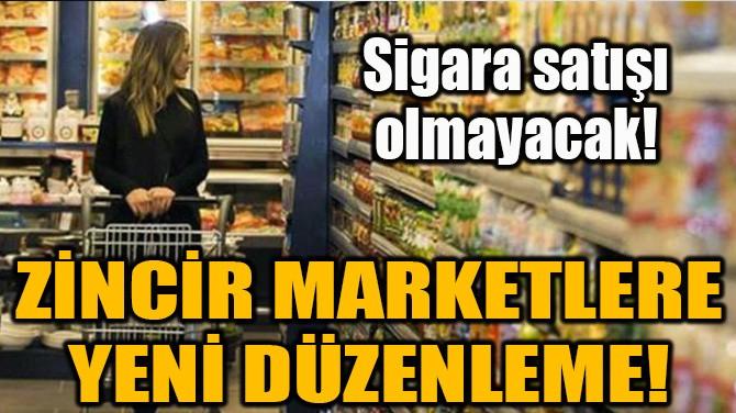 ZİNCİR MARKETLERE YENİ DÜZENLEME!
