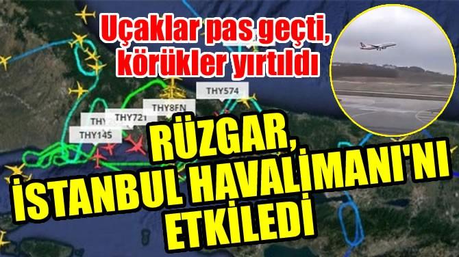 RÜZGAR, İSTANBUL HAVALİMANI'NI ETKİLEDİ