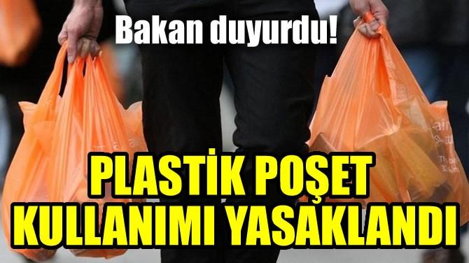 PLASTİK POŞET KULLANIMI YASAKLANDI