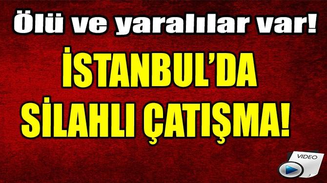 ARNAVUTKÖY'DE SİLAHLI ÇATIŞMA!