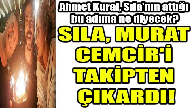 SILA, MURAT  CEMCİR'İ  TAKİPTEN  ÇIKARDI!