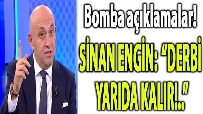 """SİNAN ENGİN: """"DERBİ YARIDA KALIR!.."""""""