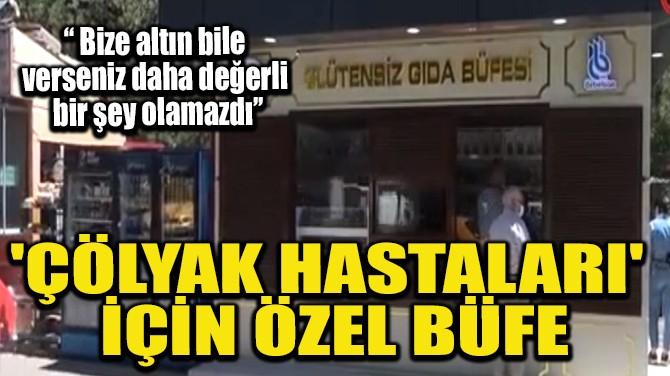 'ÇÖLYAK HASTALARI' İÇİN ÖZEL BÜFE