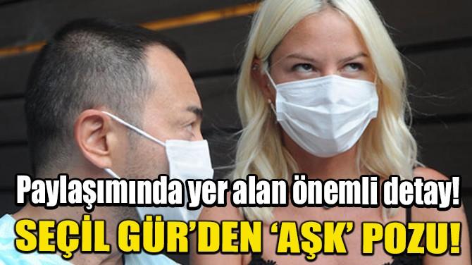 SEÇİL GÜR'DEN 'AŞK' POZU!