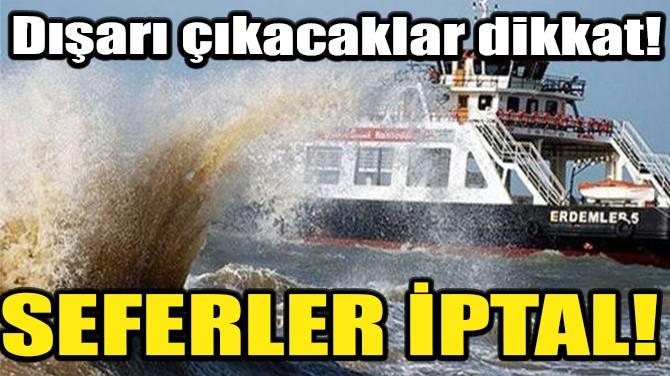 DENİZ ULAŞIMINA FIRTINA ENGELİ!
