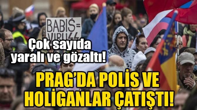 PRAG'DA POLİS VE HOLİGANLAR ÇATIŞTI!