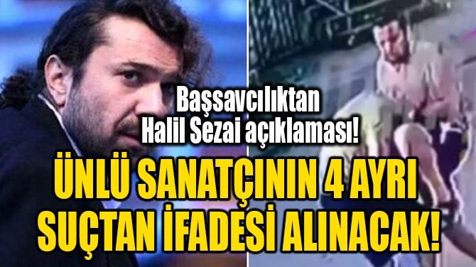 ÜNLÜ SANATÇININ 4 AYRI SUÇTAN İFADESİ ALINACAK!