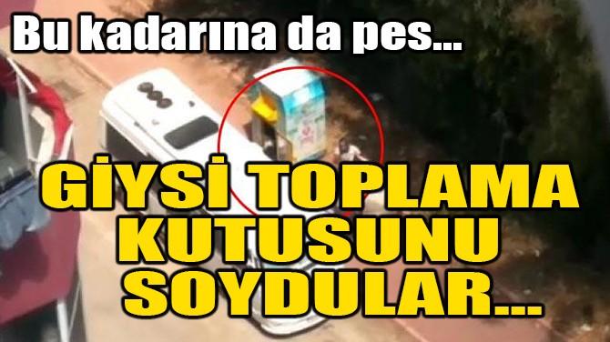 BU KADARINA DA PES! GİYSİ TOPLAMA KUTUSUNU SOYDULAR!