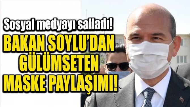 BAKAN SOYLU'DAN GÜLÜMSETEN MASKE PAYLAŞIMI!
