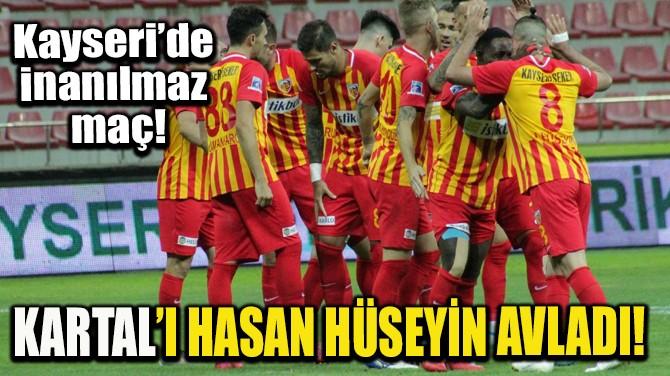 KARTAL'I HASAN HÜSEYİN AVLADI!