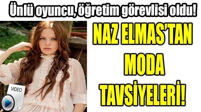 NAZ ELMAS'TAN MODA TAVSİYELERİ!