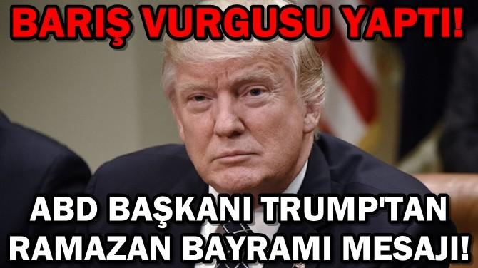 ABD BAŞKANI TRUMP'TAN RAMAZAN BAYRAMI MESAJI!