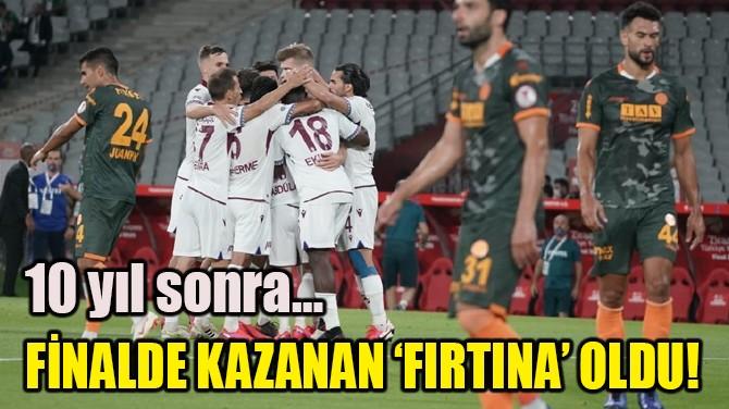FİNALDE KAZANAN 'FIRTINA' OLDU!