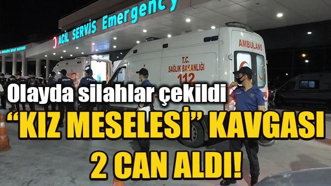 """""""KIZ MESELESİ"""" KAVGASI 2 CAN ALDI!"""