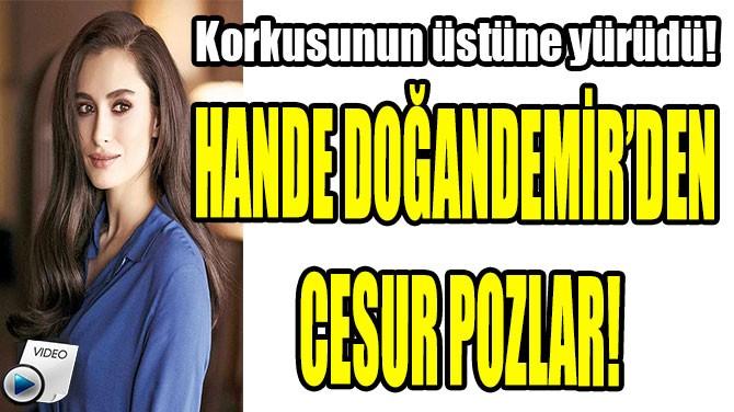HANDE DOĞANDEMİR'DEN CESUR POZLAR!