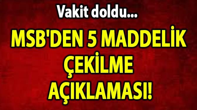 MSB'DEN 5 MADDELİK ÇEKİLME AÇIKLAMASI!