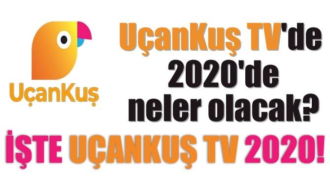 İŞTE UÇANKUŞ TV'DE 2020!
