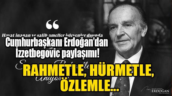 RAHMETLE, HÜRMETLE,  ÖZLEMLE...