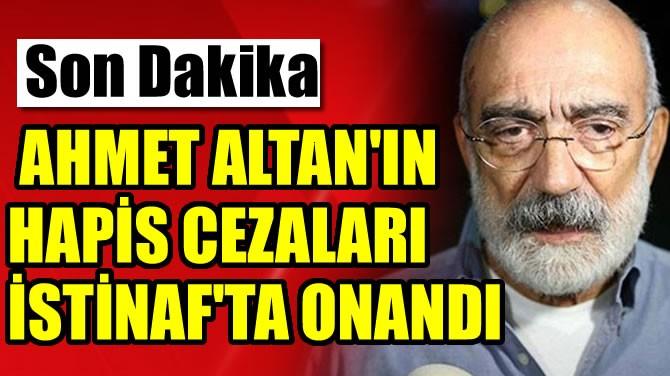 AHMET ALTAN'IN HAPİS CEZALARI İSTİNAF'TA ONANDI
