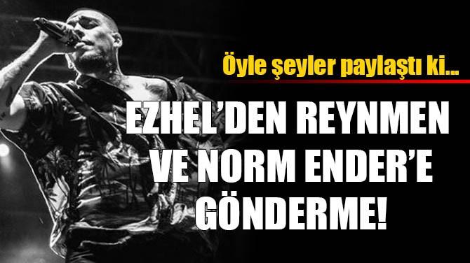 EZHEL'DEN REYNMEN VE NORM ENDER'E GÖNDERME!