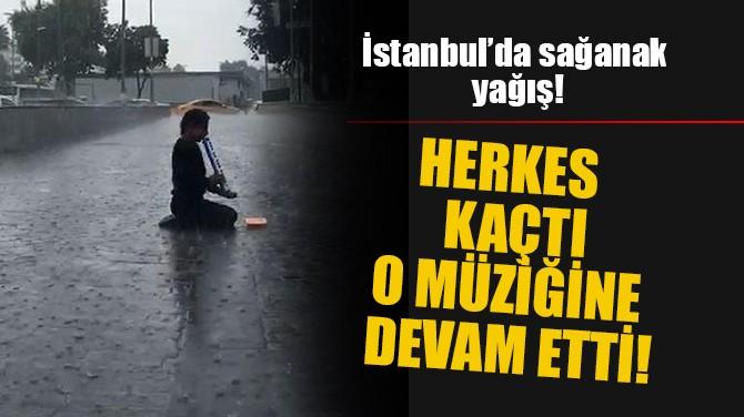 HERKES KAÇTI O MÜZİĞİNE DEVAM ETTİ!