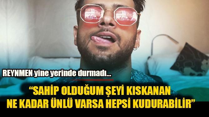 """""""SAHİP OLDUĞUM ŞEYİ KISKANAN ÜNLÜLER KUDURABİLİR!"""""""