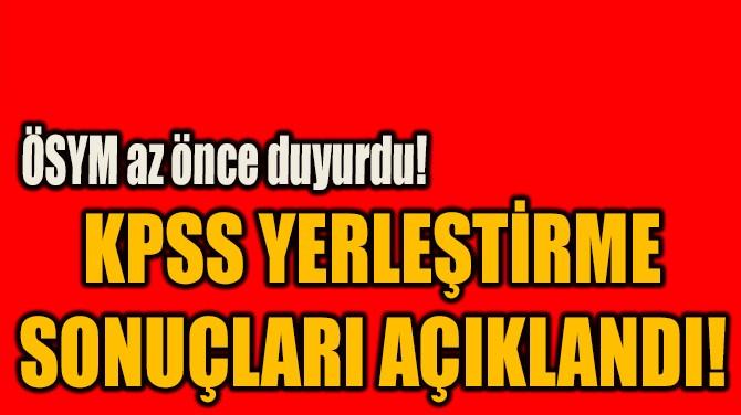 KPSS YERLEŞTİRME  SONUÇLARI AÇIKLANDI!