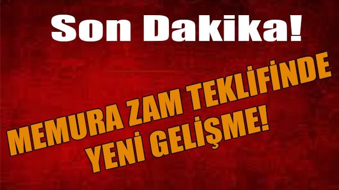 MEMURA ZAM  TEKLİFİNDE  YENİ GELİŞME!